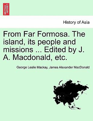 From Far Formosa. The island, its people and missions ... Edited by J. A. Macdonald, etc.