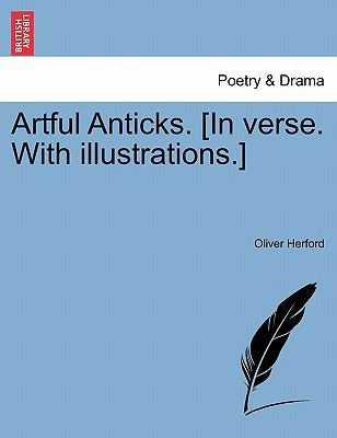 Artful Anticks. [In verse. With illustrations.]