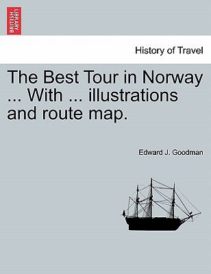 The Best Tour in Norway ... With ... illustrations and route map.
