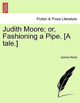 Judith Moore; or, Fashioning a Pipe. [A tale.]