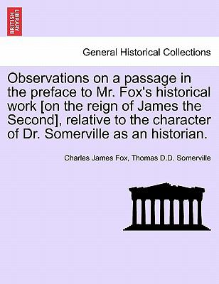 Observations on a passage in the preface to Mr. Fox's historical work [on the reign of James the Second], relative to the character of Dr. Somerville as an historian.