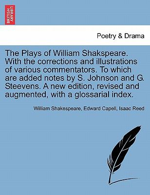 The Plays of William Shakspeare. With the corrections and illustrations of various commentators. To which are added notes by S. Johnson and G. ... and augmented, with a glossarial index.