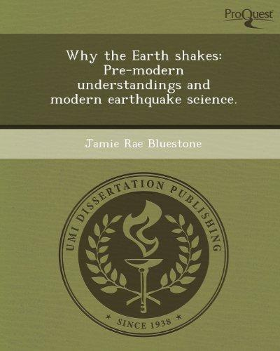 Why the Earth shakes: Pre-modern understandings and modern earthquake science.