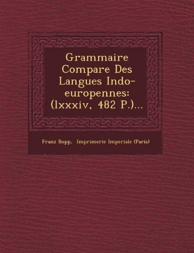 Grammaire Compare Des Langues Indo-europennes: (lxxxiv, 482 P.)... (French Edition)