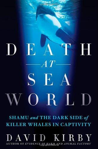 Death at SeaWorld: Shamu and the Dark Side of Killer Whales in Captivity