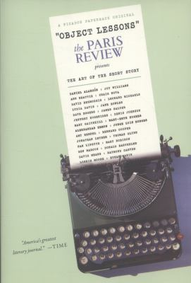 Object Lessons : The Paris Review Presents the Art of the Short Story
