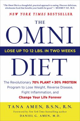 Omni Diet : The Revolutionary 70% Plant + 30% Protein Program to Lose Weight, Reverse Disease, Fight Inflammation, and Change Your Life Forever