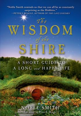 Wisdom of the Shire : A Short Guide to a Long and Happy Life