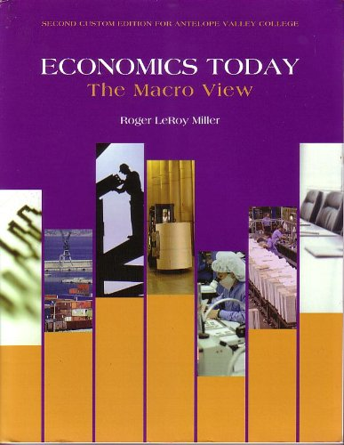ECONOMICS TODAY; THE MACRO VIEW (SECOND CUSTOM EDITION FOR ANTELOPE VALLEY COLLEGE)