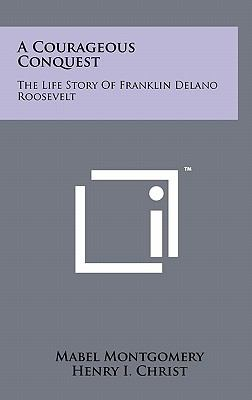 Courageous Conquest : The Life Story of Franklin Delano Roosevelt