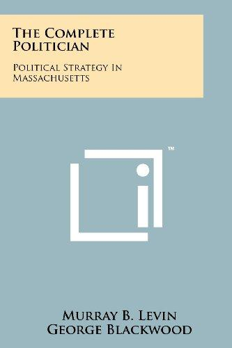 The Complete Politician: Political Strategy In Massachusetts
