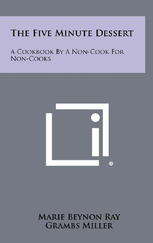 The Five Minute Dessert: A Cookbook by a Non-Cook for Non-Cooks
