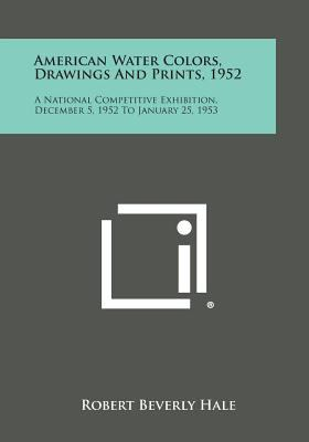 American Water Colors, Drawings and Prints 1952 : A National Competitive Exhibition, December 5, 1952 to January 25 1953