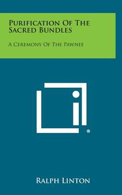 Purification of the Sacred Bundles : A Ceremony of the Pawnee