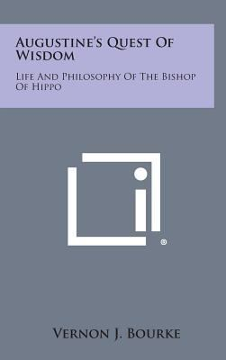 Augustine's Quest of Wisdom: Life and Philosophy of the Bishop of Hippo
