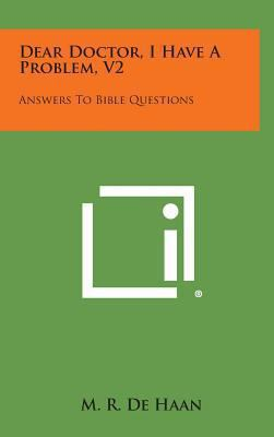 Dear Doctor, I Have a Problem, V2: Answers to Bible Questions