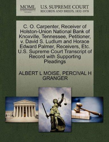C. O. Carpenter, Receiver of Holston-Union National Bank of Knoxville, Tennessee, Petitioner, v. David S. Ludlum and Horace Edward Palmer, Receivers, ... of Record with Supporting Pleadings