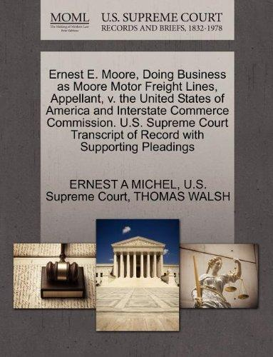 Ernest E. Moore, Doing Business as Moore Motor Freight Lines, Appellant, v. the United States of America and Interstate Commerce Commission. U.S. ... of Record with Supporting Pleadings
