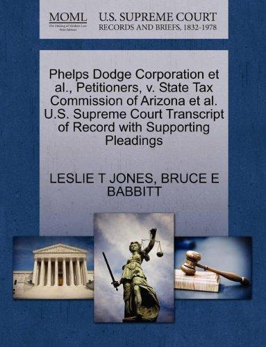 Phelps Dodge Corporation et al., Petitioners, v. State Tax Commission of Arizona et al. U.S. Supreme Court Transcript of Record with Supporting Pleadings