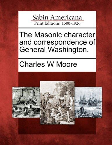 The Masonic character and correspondence of General Washington.