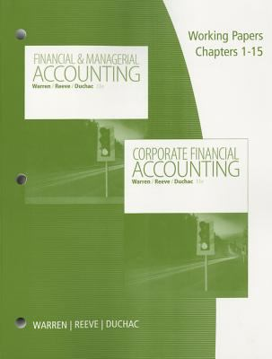 Working Papers, Volume 1, Chapters 1-15 for Warren/Reeve/Duchac's Corporate Financial Accounting, 13th + Financial and Managerial Accounting, 13th