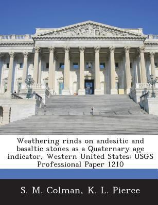 Weathering Rinds on Andesitic and Basaltic Stones As a Quaternary Age Indicator, Western United States : Usgs Professional Paper 1210