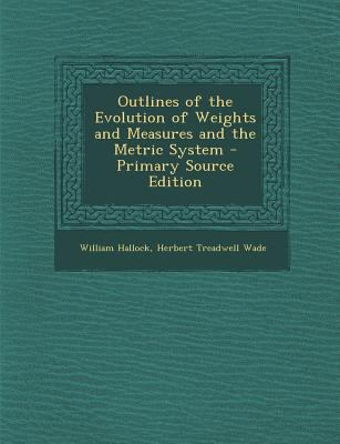 Outlines of the Evolution of Weights and Measures and the Metric System - Primary Source Edition