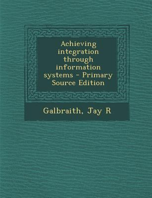 Achieving Integration Through Information Systems - Primary Source Edition