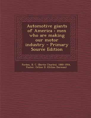 Automotive Giants of America : Men Who Are Making Our Motor Industry - Primary Source Edition