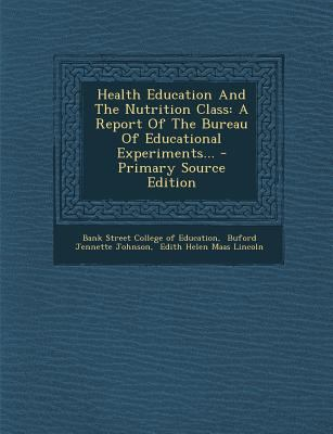 Health Education and the Nutrition Class : A Report of the Bureau of Educational Experiments... - Primary Source Edition