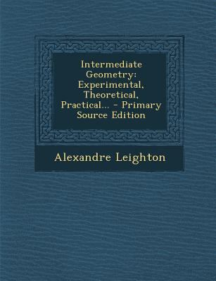 Intermediate Geometry : Experimental, Theoretical, Practical... - Primary Source Edition