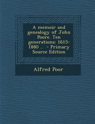 Memoir and Genealogy of John Poore. Ten Generations : 1615-1880 . . - Primary Source Edition