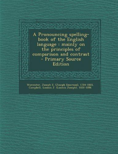 A Pronouncing spelling-book of the English language: mainly on the principles of comparison and contrast - Primary Source Edition