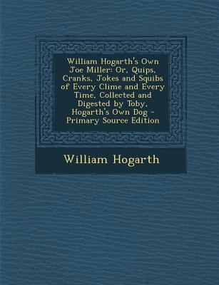 William Hogarth's Own Joe Miller : Or, Quips, Cranks, Jokes and Squibs of Every Clime and Every Time, Collected and Digested by Toby, Hogarth's Own Dog