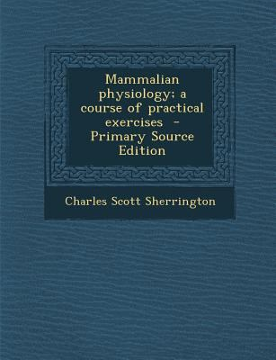 Mammalian Physiology; a Course of Practical Exercises - Primary Source Edition