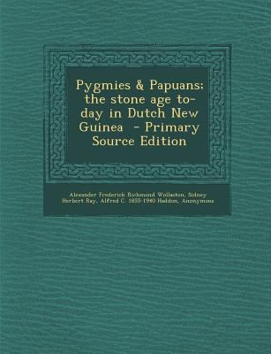Pygmies the Stone Age to-Day in Dutch New Guinea - Primary Source Edition