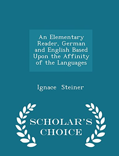 An Elementary Reader, German and English Based Upon the Affinity of the Languages - Scholar's Choice Edition