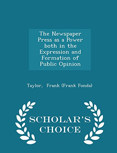 The Newspaper Press as a Power both in the Expression and Formation of Public Opinion - Scholar's Choice Edition