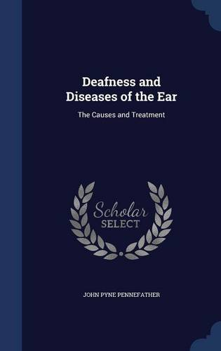 Deafness and Diseases of the Ear: The Causes and Treatment