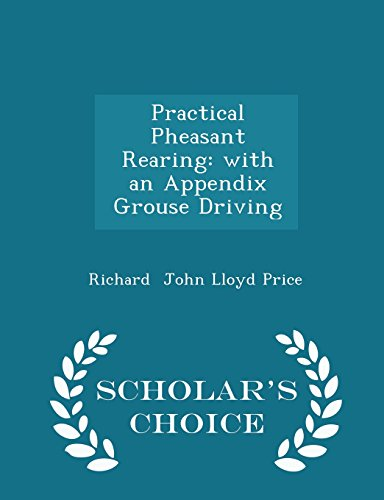 Practical Pheasant Rearing: with an Appendix Grouse Driving - Scholar's Choice Edition