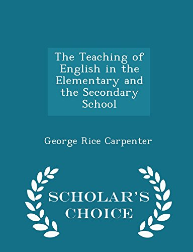The Teaching of English in the Elementary and the Secondary School - Scholar's Choice Edition
