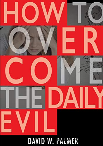 How to Overcome the Daily Evil