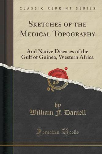 Sketches of the Medical Topography: And Native Diseases of the Gulf of Guinea, Western Africa (Classic Reprint)