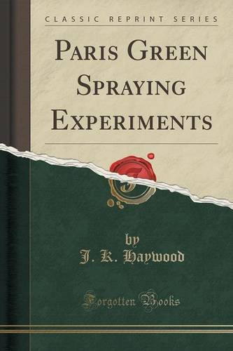 Paris Green Spraying Experiments (Classic Reprint)