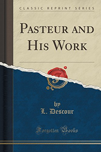 Pasteur and His Work (Classic Reprint)