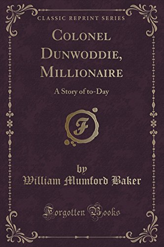 Colonel Dunwoddie, Millionaire: A Story of To-Day (Classic Reprint)