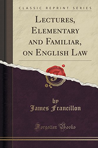 Lectures, Elementary and Familiar, on English Law (Classic Reprint)