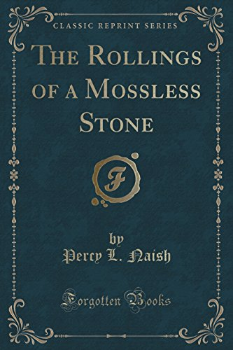 The Rollings of a Mossless Stone (Classic Reprint)