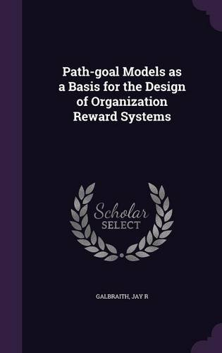 Path-goal Models as a Basis for the Design of Organization Reward Systems