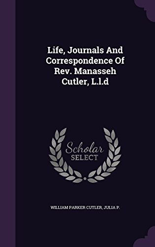 Life, Journals And Correspondence Of Rev. Manasseh Cutler, L.l.d